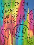 Livet er en chance du kun får en gang